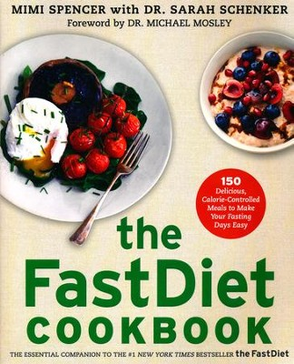 The FastDiet Cookbook: 150 Delicious, Calorie-Controlled Meals to Make Your Fasting Days Easy  -     By: Mimi Spencer, Sarah Schenker, Michael Mosley