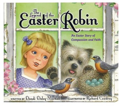 The Legend of the Easter Robin   -     By: Dandi Mackall     Illustrated By: Richard Cowdrey