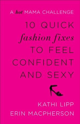 10 Quick Fashion Fixes to Feel Confident and Sexy: A Hot Mama Challenge - eBook  -     By: Kathi Lipp, Erin MacPherson