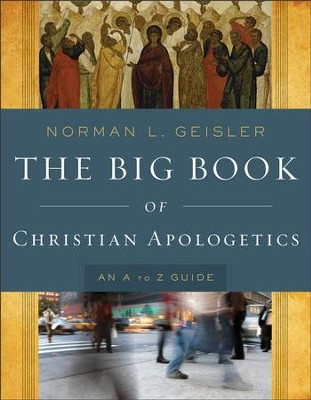 The Big Book of Christian Apologetics: An A to Z Guide - eBook  -     By: Norman L. Geisler