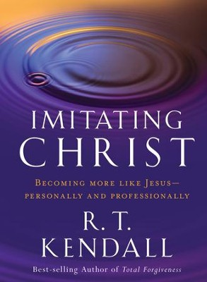 Imitating Christ: Becoming More Like Jesus - eBook  -     By: R.T. Kendall