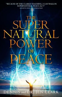 The Supernatural Power of Peace - eBook  -     By: Dennis Clark, Dr. Jen Clark