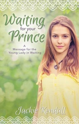 Waiting for Your Prince: A Message for the Young Lady in Waiting - eBook  -     By: Jackie Kendall