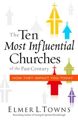 The Ten Most Influential Churches of the Past Century: And How They Impact You Today - eBook  -     By: Elmer L. Towns