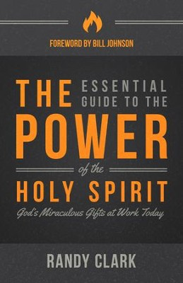 The Essential Guide to the Power of the Holy Spirit: God's Miraculous Gifts at Work Today - eBook  -     By: Randy Clark