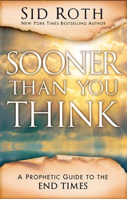 Sooner Than You Think: A Prophetic Guide to the End Times - eBook  -     By: Sid Roth