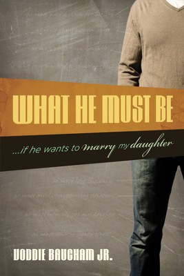 What He Must Be: ...If He Wants to Marry My Daughter - eBook  -     By: Voddie Baucham Jr.