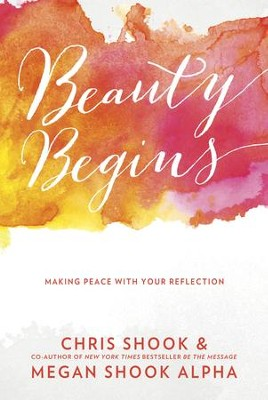 Beauty Begins: Making Peace with Your Reflection - eBook  -     By: Chris Shook, Megan Shook