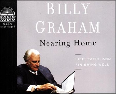 Nearing Home: Thoughts on Life, Faith, and Finishing Well Unabridged Audiobook on CD  -     By: Billy Graham