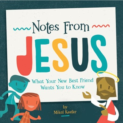 Notes From Jesus: What Your New Best Friend Wants You To Know  -     By: Mikal Keefer