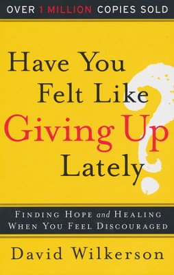 Have You Felt Like Giving Up Lately? Finding Hope and Healing When You Feel Discouraged, Repackaged Edition  -     By: Daivd Wilkerson