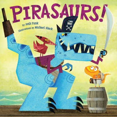 Pirasaurs!  -     By: Josh Funk     Illustrated By: Michael H. Slack