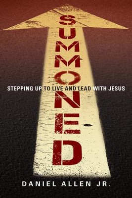 Summoned: Stepping Up to Live and Lead with Jesus - eBook  -     By: Daniel Allen Jr.