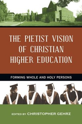 The Pietist Vision of Christian Higher Education: Forming Whole and Holy Persons - eBook  -     Edited By: Christopher Gehrz     By: Christopher Gehrz(Ed.)