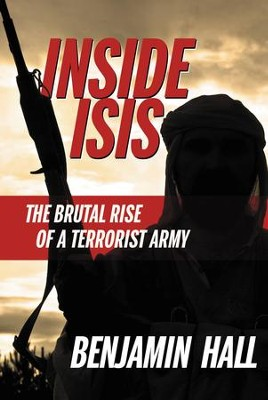 Inside ISIS: The Brutal Rise of a Terrorist Army - eBook  -     By: Benjamin Hall