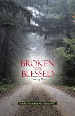 Broken to Be Blessed: A Turning Point - eBook  -     By: Louise Beaubrun-Macaluso