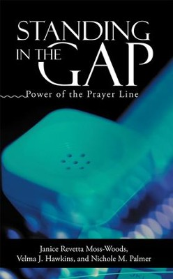 Standing In the Gap: Power of the Prayer Line - eBook  -     By: Janice Moss-Woods, Palmer Hawkins
