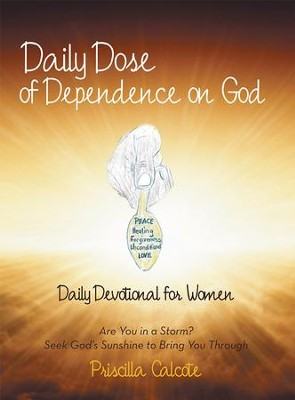 Daily Dose of Dependence on God: Daily Devotional for Women: Are You in a Storm? Seek Gods Sunshine to Bring You Through - eBook  -     By: Priscilla Calcote