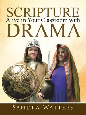Scripture Alive in Classroom with Drama - eBook  -     By: Sandra Watters