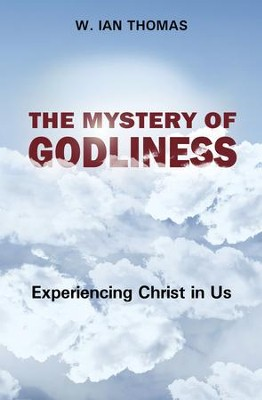 The Mystery of Godliness: Experiencing Christ in Us - eBook  -     By: W. Ian Thomas