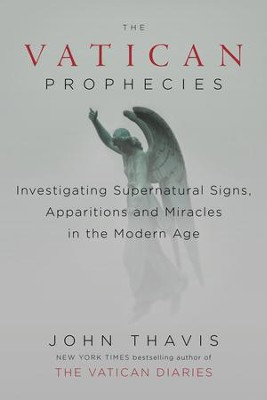 The Vatican Prophecies: Investigating Supernatural Signs, Apparitions, and Miraclesin the Modern Age - eBook  -     By: John Thavis