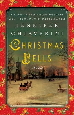 Christmas Bells: A Novel - eBook  -     By: Jennifer Chiaverini