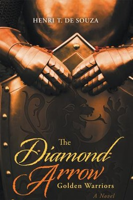 The Diamond Arrow: Golden Warriors - eBook  -     By: Henri De Souza