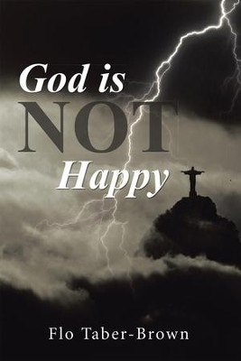 God is NOT Happy - eBook  -     By: Flo Taber-Brown