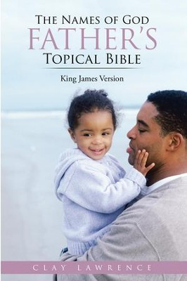 The Names of God FATHERS Topical Bible: King James Version - eBook  -     By: Clay Lawrence