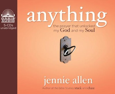 Anything: The Prayer That Unlocked My God and My Soul Unabridged Audiobook on CD  -     Narrated By: Jaimee Draper     By: Jennie Allen