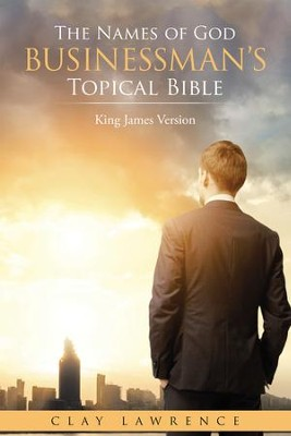 The Names of God BUSINESSMANS Topical Bible: King James Version - eBook  -     By: Clay Lawrence