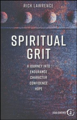 Spiritual Grit: The Path to Endurance, Character, Confidence, Hope  -     By: Rick Lawrence