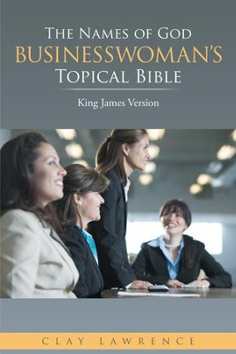 The Names of God BUSINESSWOMANS Topical Bible: King James Version - eBook  -     By: Clay Lawrence