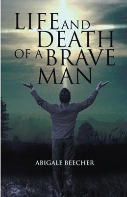 Life and Death of a Brave Man  -     By: Abigale Beecher