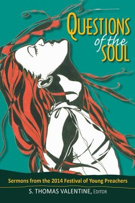 Questions of the Soul: Sermons from the 2014 Festival of Young Preachers - eBook  -     Edited By: S. Thomas Valentine