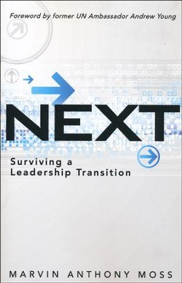 Next: Surviving a Leadership Transition  -     By: Marvin Anthony Moss