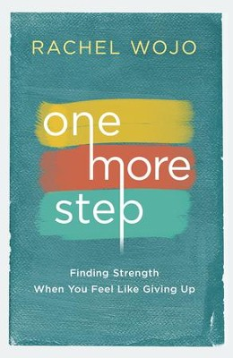 One More Step: Finding Strength When You Feel Like Giving Up - eBook  -     By: Rachel Wojo