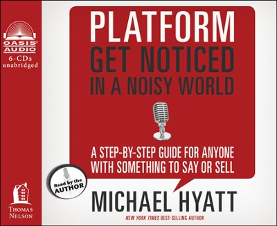 Platform: Get Noticed in a Noisy World Unabridged Audiobook on CD  -     Narrated By: Michael Hyatt     By: Michael Hyatt, Steve Gottry
