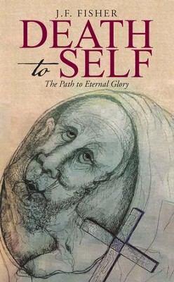Death to Self: The Path to Eternal Glory - eBook  -     By: J.F. Fisher