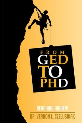 GED to PHD: Reaching Higher! - eBook  -     By: Vernon Czelusniak