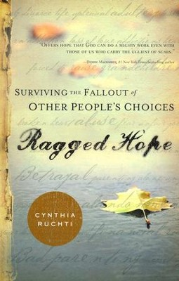 Ragged Hope: Surviving the Fallout of Other People's Choices  -     By: Cynthia Ruchti