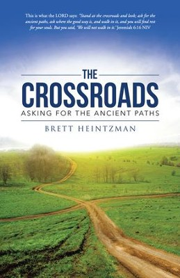 The Crossroads: Asking for the Ancient Paths - eBook  -     By: Brett Heintzman