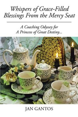 Whispers of Grace-Filled Blessings From the Mercy Seat: A Coaching Odyssey for A Princess of Great Destiny... - eBook  -     By: Jan Gantos