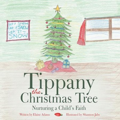 Tippany the Christmas Tree: Nurturing a Childs Faith - eBook  -     By: Elaine Adams
