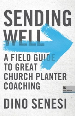 Sending Well: A Field Guide to Great Church Planter Coaching  -     By: Dino Senesi