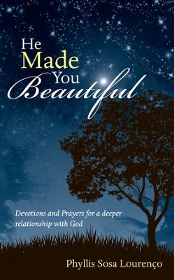He Made You Beautiful: Devotions and Prayers for a deeper relationship with God - eBook  -     By: Phyllis Lourenco