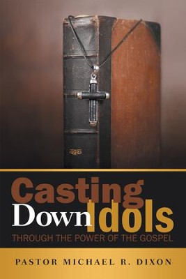 Casting Down Idols: Through the Power of the Gospel - eBook  -     By: Michael Dixon