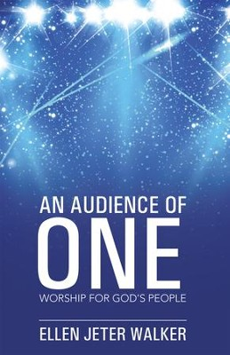An Audience of One: Worship for Gods People - eBook  -     By: Ellen Walker