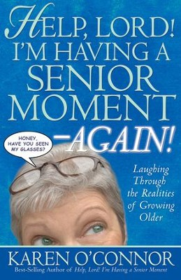 Help, Lord! I'm Having a Senior Moment Again: Laughing Through the Realities of Growing Older - eBook  -     By: Karen O'Connor