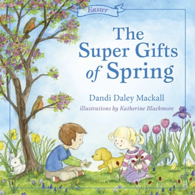 The Super Gifts of Spring- Easter   -     By: Dandi Mackall